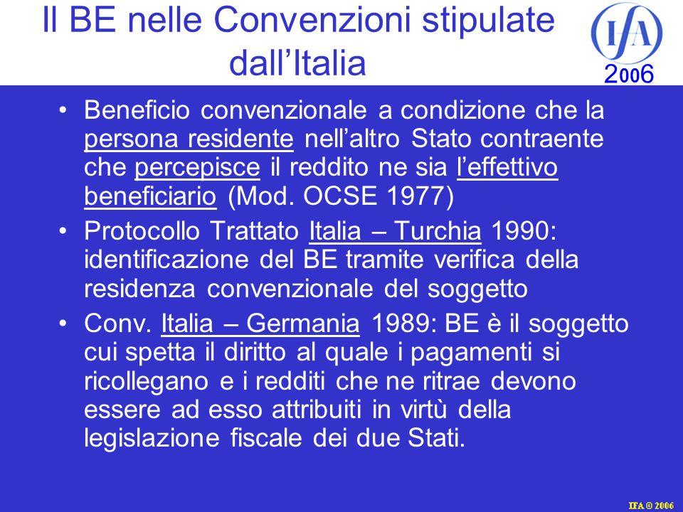 IFA © 2003 2 00 6 Il BE nelle Convenzioni stipulate dallItalia Beneficio convenzionale a condizione che la persona residente nellaltro Stato contraente che percepisce il reddito ne sia leffettivo beneficiario (Mod.