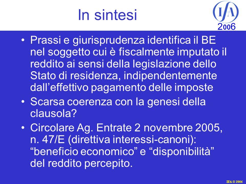 IFA © 2003 2 00 6 In sintesi Prassi e giurisprudenza identifica il BE nel soggetto cui è fiscalmente imputato il reddito ai sensi della legislazione dello Stato di residenza, indipendentemente dalleffettivo pagamento delle imposte Scarsa coerenza con la genesi della clausola.