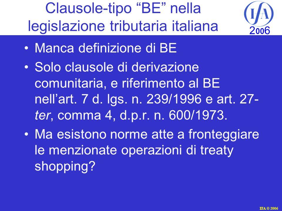 IFA © 2003 2 00 6 Clausole-tipo BE nella legislazione tributaria italiana Manca definizione di BE Solo clausole di derivazione comunitaria, e riferimento al BE nellart.