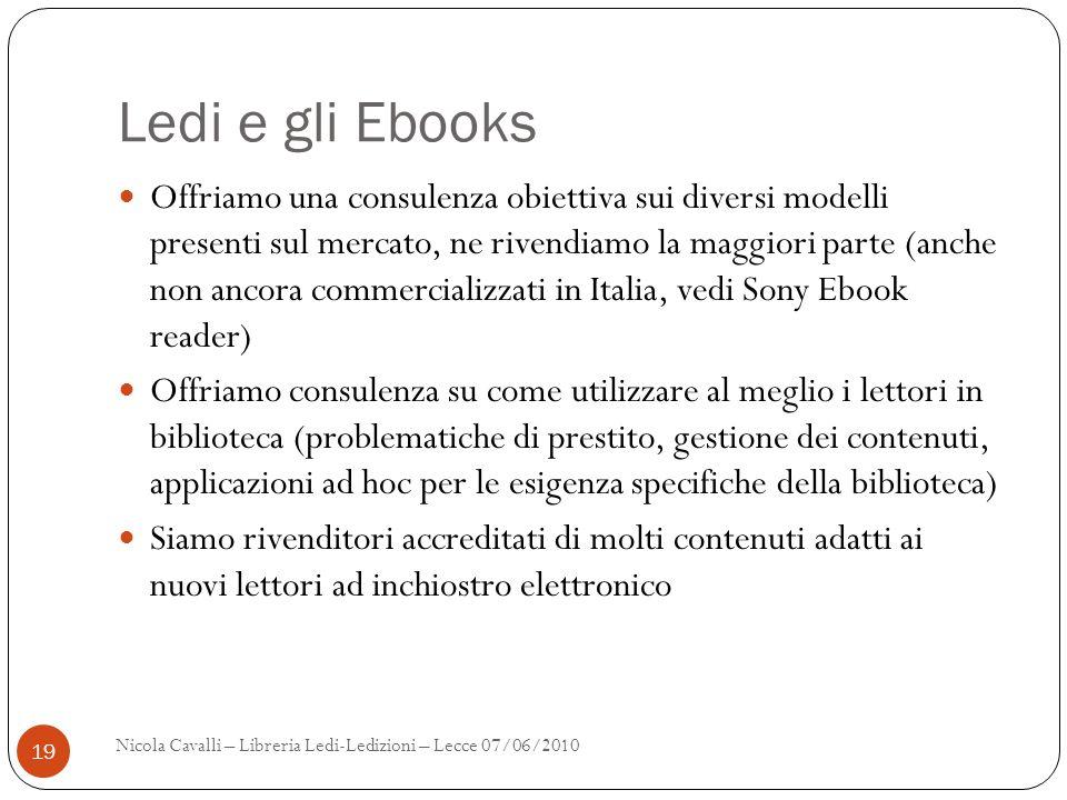 Ledi e gli Ebooks Offriamo una consulenza obiettiva sui diversi modelli presenti sul mercato, ne rivendiamo la maggiori parte (anche non ancora commer