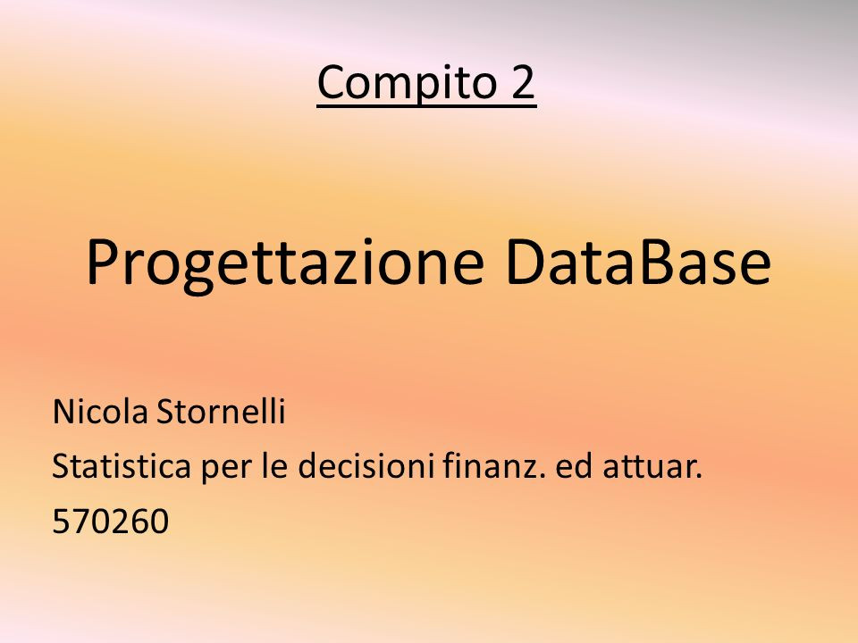 Compito 2 Progettazione DataBase Nicola Stornelli Statistica per le decisioni finanz.