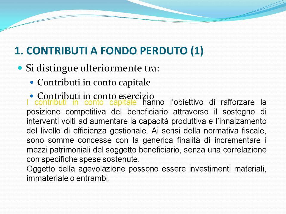 1. CONTRIBUTI A FONDO PERDUTO (1) Si distingue ulteriormente tra: Contributi in conto capitale Contributi in conto esercizio I contributi in conto cap