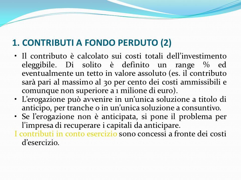 1. CONTRIBUTI A FONDO PERDUTO (2) Il contributo è calcolato sui costi totali dellinvestimento eleggibile. Di solito è definito un range % ed eventualm