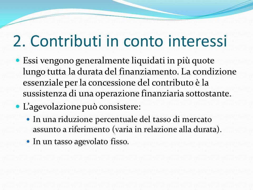 2. Contributi in conto interessi Essi vengono generalmente liquidati in più quote lungo tutta la durata del finanziamento. La condizione essenziale pe