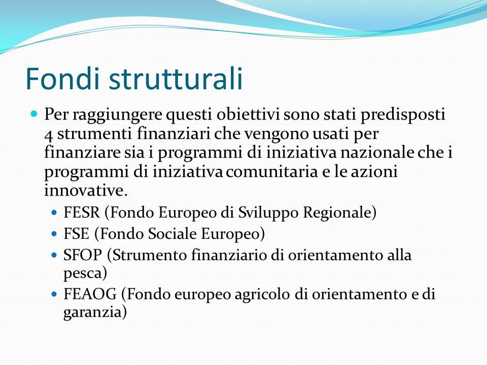 Fondi strutturali Per raggiungere questi obiettivi sono stati predisposti 4 strumenti finanziari che vengono usati per finanziare sia i programmi di i
