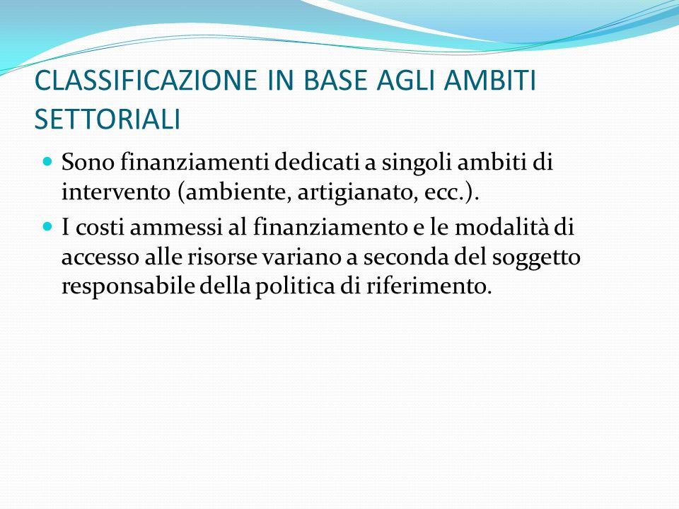 CLASSIFICAZIONE IN BASE AGLI AMBITI SETTORIALI Sono finanziamenti dedicati a singoli ambiti di intervento (ambiente, artigianato, ecc.). I costi ammes