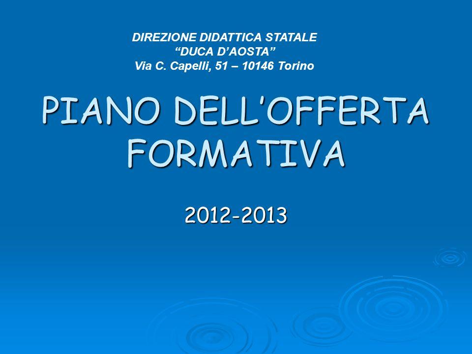 PIANO DELLOFFERTA FORMATIVA 2012-2013 DIREZIONE DIDATTICA STATALE DUCA DAOSTA Via C. Capelli, 51 – 10146 Torino