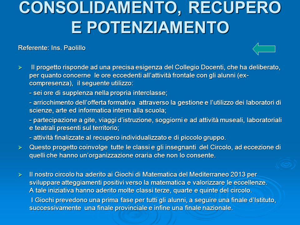CONSOLIDAMENTO, RECUPERO E POTENZIAMENTO Referente: Ins. Paolillo Il progetto risponde ad una precisa esigenza del Collegio Docenti, che ha deliberato