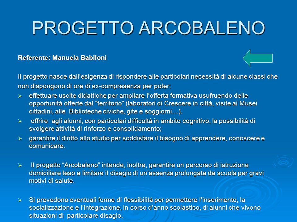 PROGETTO ARCOBALENO Referente: Manuela Babiloni Il progetto nasce dallesigenza di rispondere alle particolari necessità di alcune classi che non dispo