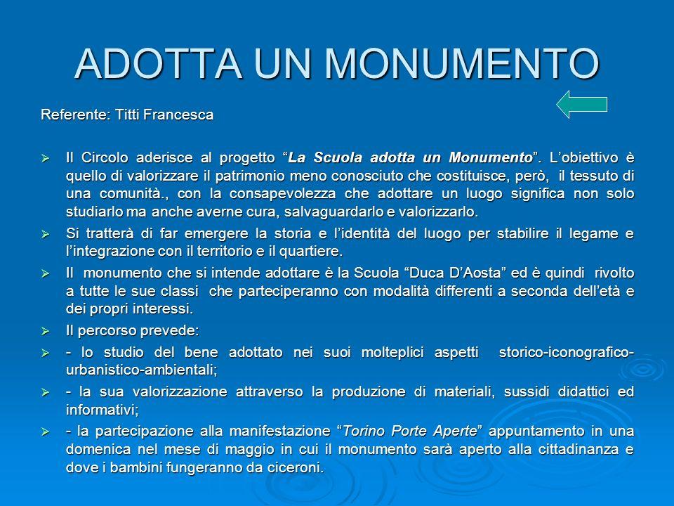 ADOTTA UN MONUMENTO Referente: Titti Francesca Il Circolo aderisce al progetto La Scuola adotta un Monumento. Lobiettivo è quello di valorizzare il pa