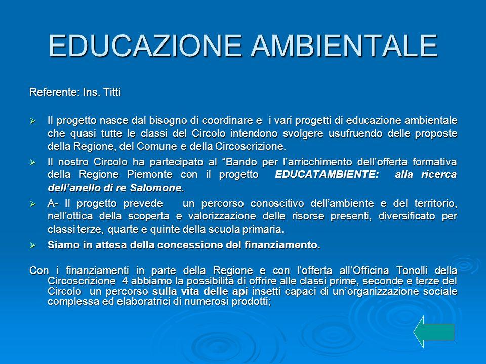 EDUCAZIONE AMBIENTALE Referente: Ins. Titti Il progetto nasce dal bisogno di coordinare e i vari progetti di educazione ambientale che quasi tutte le
