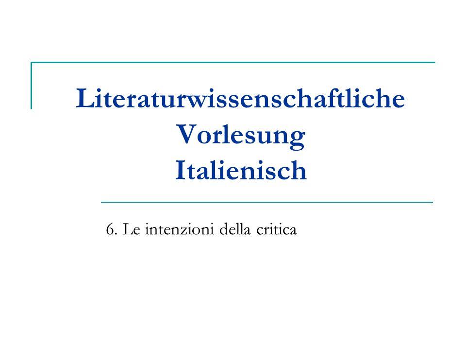 Literaturwissenschaftliche Vorlesung Italienisch 6. Le intenzioni della critica