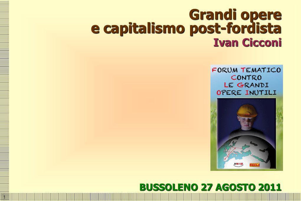 1 Grandi opere e capitalismo post-fordista Ivan Cicconi BUSSOLENO 27 AGOSTO 2011