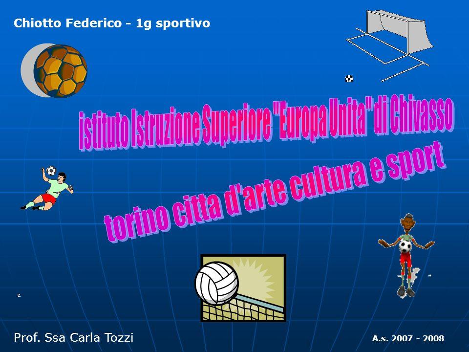 Chiotto Federico - 1g sportivo Prof. Ssa Carla Tozzi A.s. 2007 - 2008