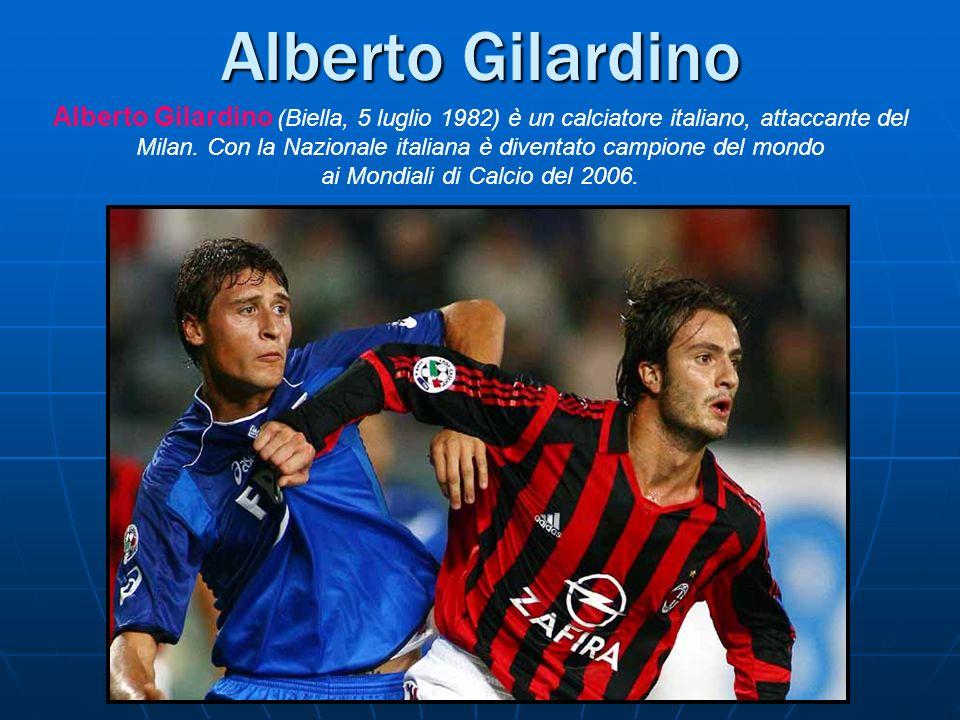 Alberto Gilardino Alberto Gilardino (Biella, 5 luglio 1982) è un calciatore italiano, attaccante del Milan. Con la Nazionale italiana è diventato camp