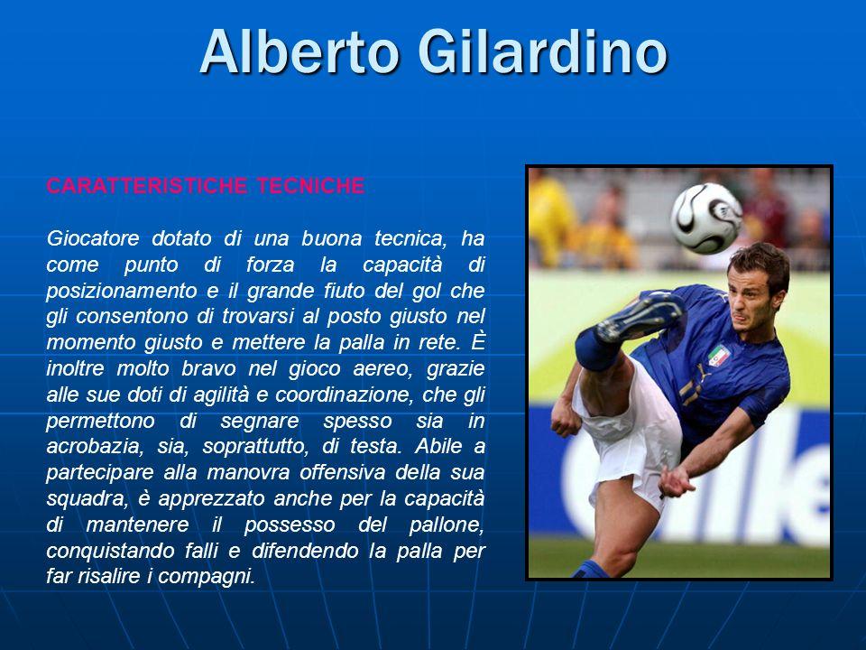 Alberto Gilardino CARATTERISTICHE TECNICHE Giocatore dotato di una buona tecnica, ha come punto di forza la capacità di posizionamento e il grande fiu