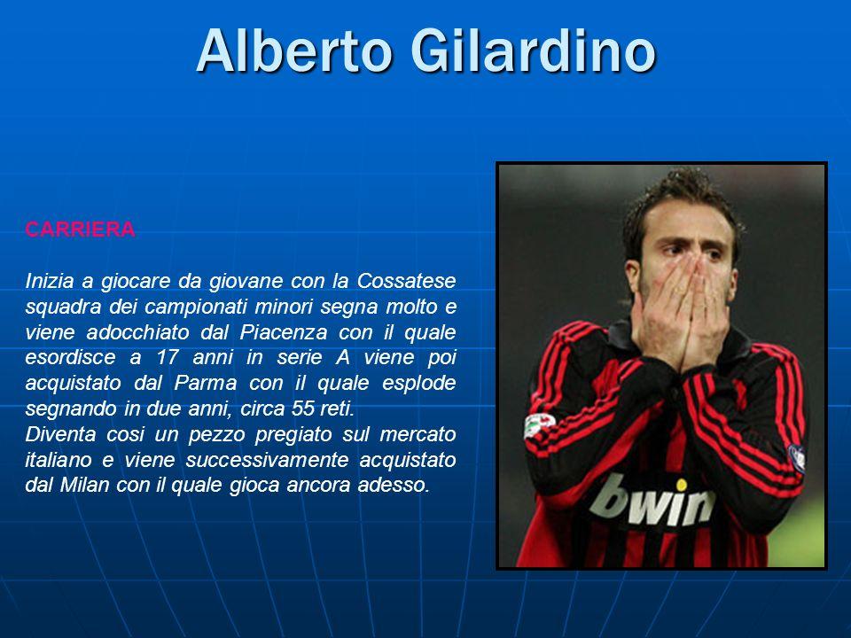 Alberto Gilardino CARRIERA Inizia a giocare da giovane con la Cossatese squadra dei campionati minori segna molto e viene adocchiato dal Piacenza con