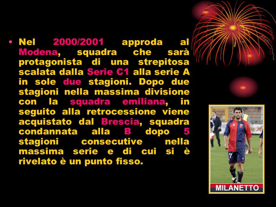 Nel 2000/2001 approda al Modena, squadra che sarà protagonista di una strepitosa scalata dalla Serie C1 alla serie A in sole due stagioni. Dopo due st