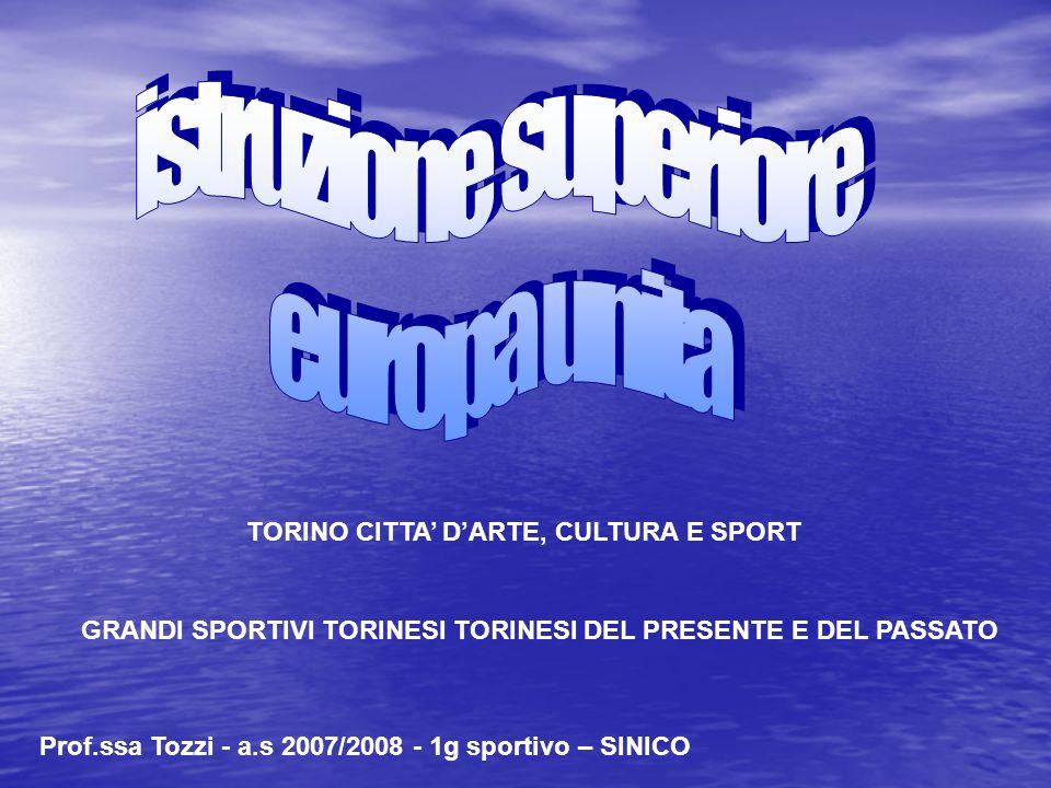 TORINO CITTA DARTE, CULTURA E SPORT GRANDI SPORTIVI TORINESI TORINESI DEL PRESENTE E DEL PASSATO Prof.ssa Tozzi - a.s 2007/2008 - 1g sportivo – SINICO