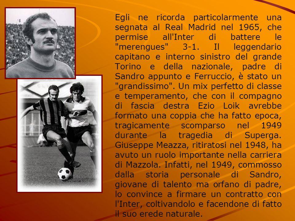 Egli ne ricorda particolarmente una segnata al Real Madrid nel 1965, che permise all'Inter di battere le