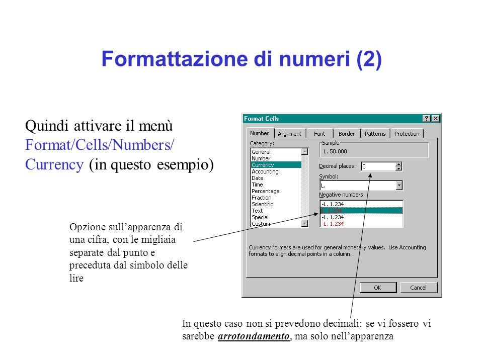 Formattazione di numeri (2) Quindi attivare il menù Format/Cells/Numbers/ Currency (in questo esempio) Opzione sullapparenza di una cifra, con le migl