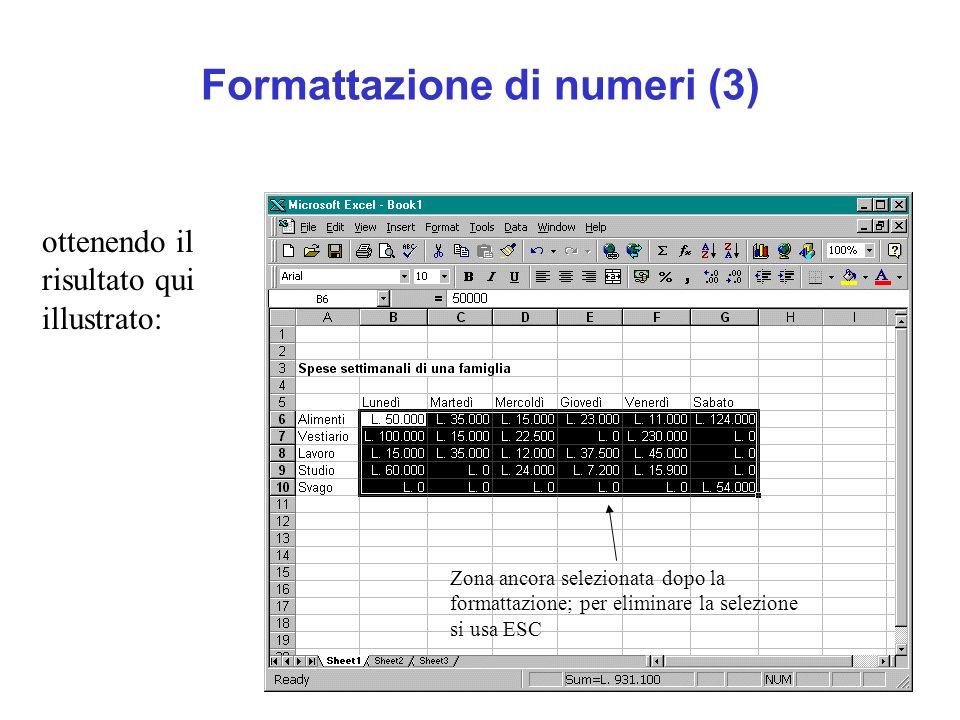 Formattazione di numeri (3) ottenendo il risultato qui illustrato: Zona ancora selezionata dopo la formattazione; per eliminare la selezione si usa ES