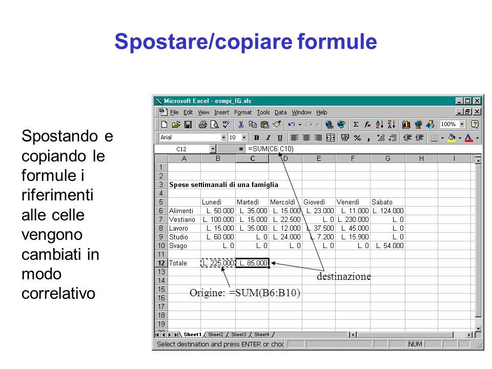 Spostare/copiare formule Origine: =SUM(B6:B10) destinazione Spostando e copiando le formule i riferimenti alle celle vengono cambiati in modo correlat