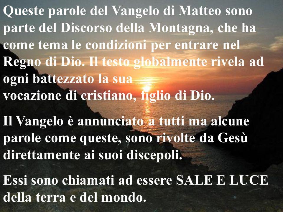 Queste parole del Vangelo di Matteo sono parte del Discorso della Montagna, che ha come tema le condizioni per entrare nel Regno di Dio. Il testo glob