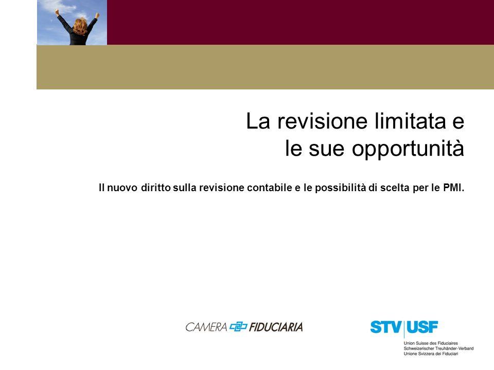 La revisione limitata e le sue opportunità Il nuovo diritto sulla revisione contabile e le possibilità di scelta per le PMI.