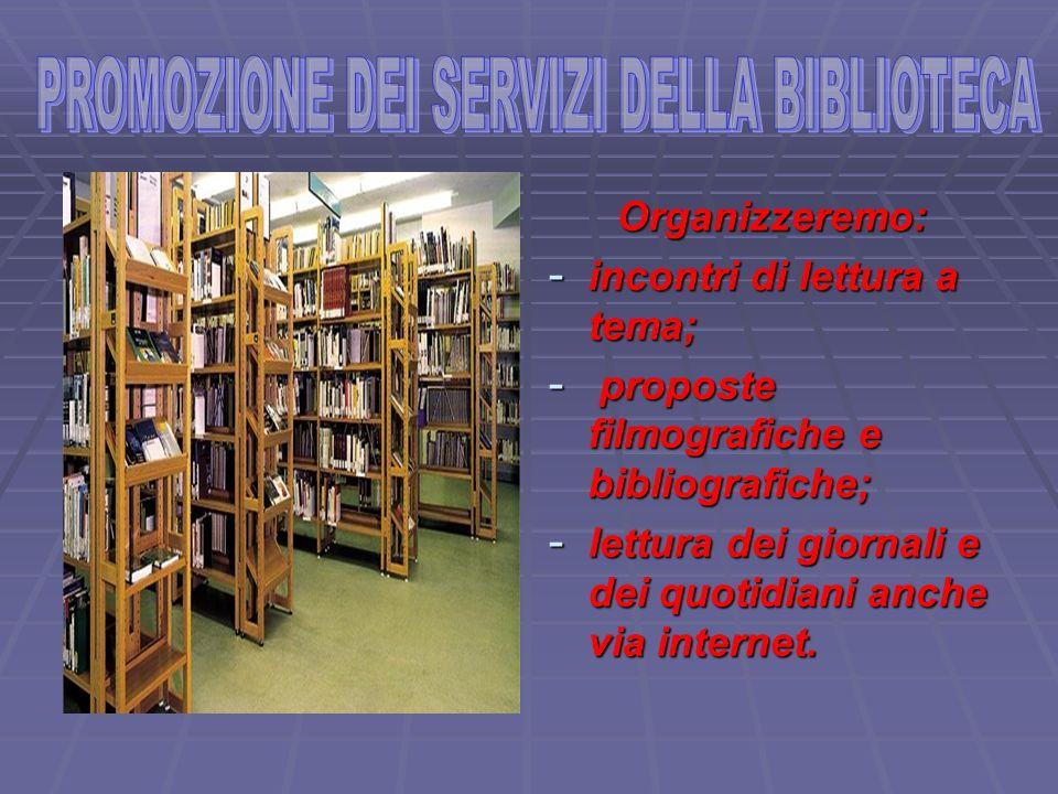 Organizzeremo: -i-i-i-incontri di lettura a tema; - p- p- p- proposte filmografiche e bibliografiche; -l-l-l-lettura dei giornali e dei quotidiani anc
