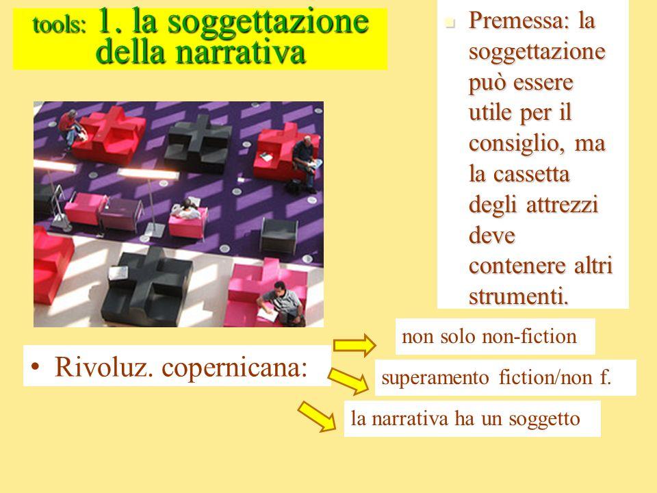 tools: 1. la soggettazione della narrativa Premessa: la soggettazione può essere utile per il consiglio, ma la cassetta degli attrezzi deve contenere