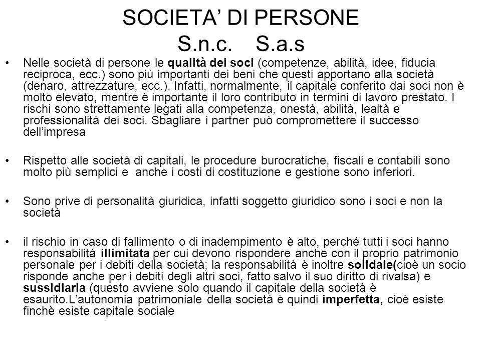 SOCIETA DI PERSONE S.n.c. S.a.s Nelle società di persone le qualità dei soci (competenze, abilità, idee, fiducia reciproca, ecc.) sono più importanti