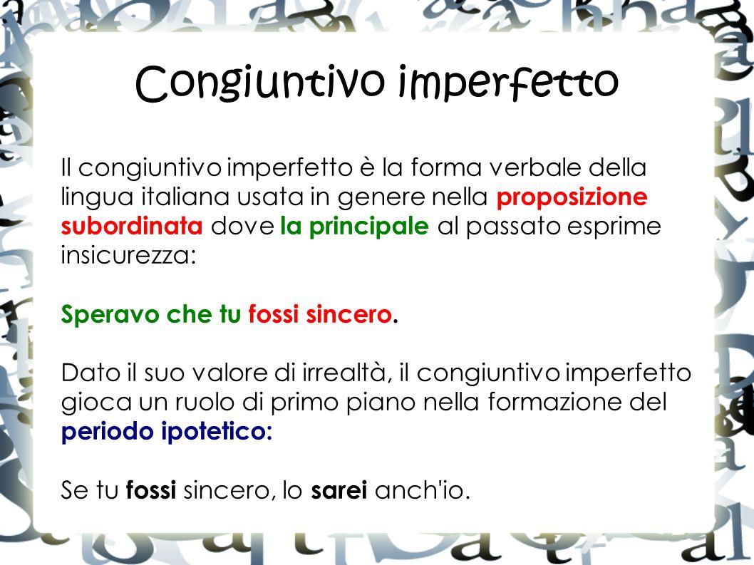 Congiuntivo imperfetto Il congiuntivo imperfetto è la forma verbale della lingua italiana usata in genere nella proposizione subordinata dove la princ