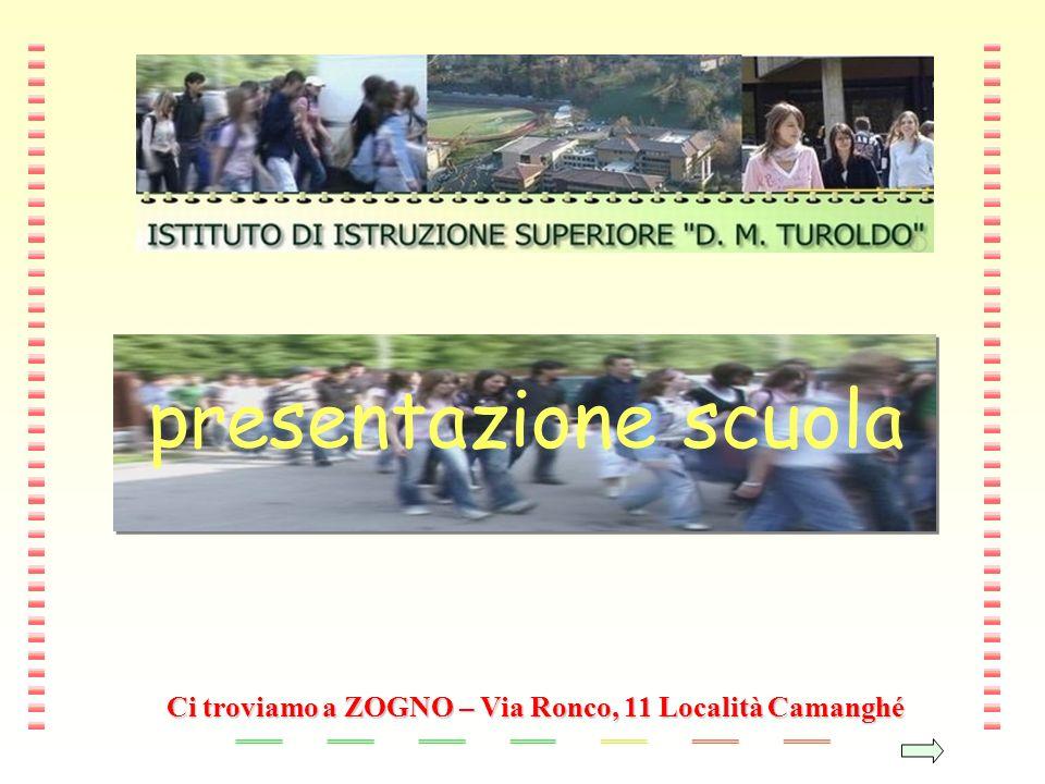 presentazione scuola Ci troviamo a ZOGNO – Via Ronco, 11 Località Camanghé
