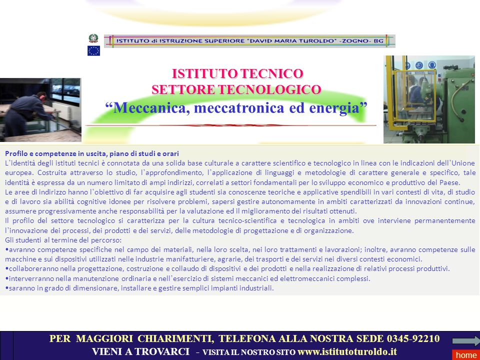 ISTITUTO TECNICO SETTORE TECNOLOGICO Meccanica, meccatronica ed energia PER MAGGIORI CHIARIMENTI, TELEFONA ALLA NOSTRA SEDE 0345-92210 VIENI A TROVARC