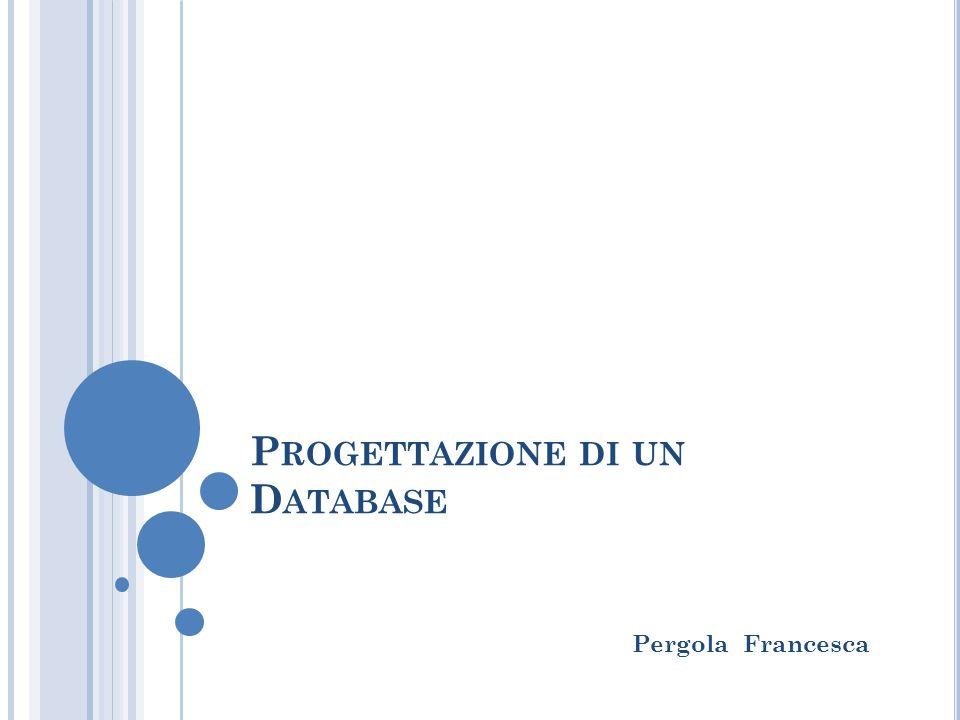 P ROGETTAZIONE DI UN D ATABASE Pergola Francesca
