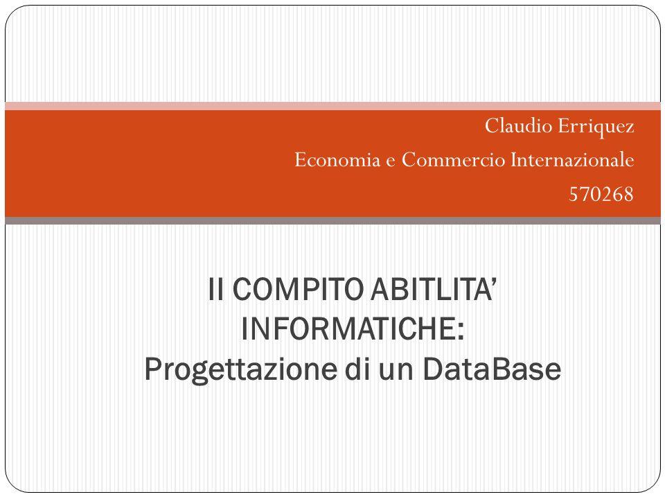 Claudio Erriquez Economia e Commercio Internazionale 570268 II COMPITO ABITLITA INFORMATICHE: Progettazione di un DataBase