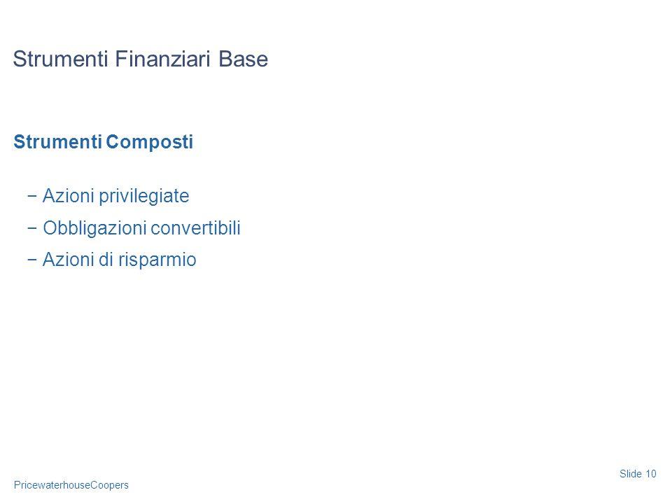 PricewaterhouseCoopers Strumenti Composti Azioni privilegiate Obbligazioni convertibili Azioni di risparmio Strumenti Finanziari Base Slide 10