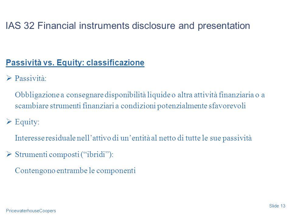 PricewaterhouseCoopers Passività vs. Equity: classificazione Passività: Obbligazione a consegnare disponibilità liquide o altra attività finanziaria o