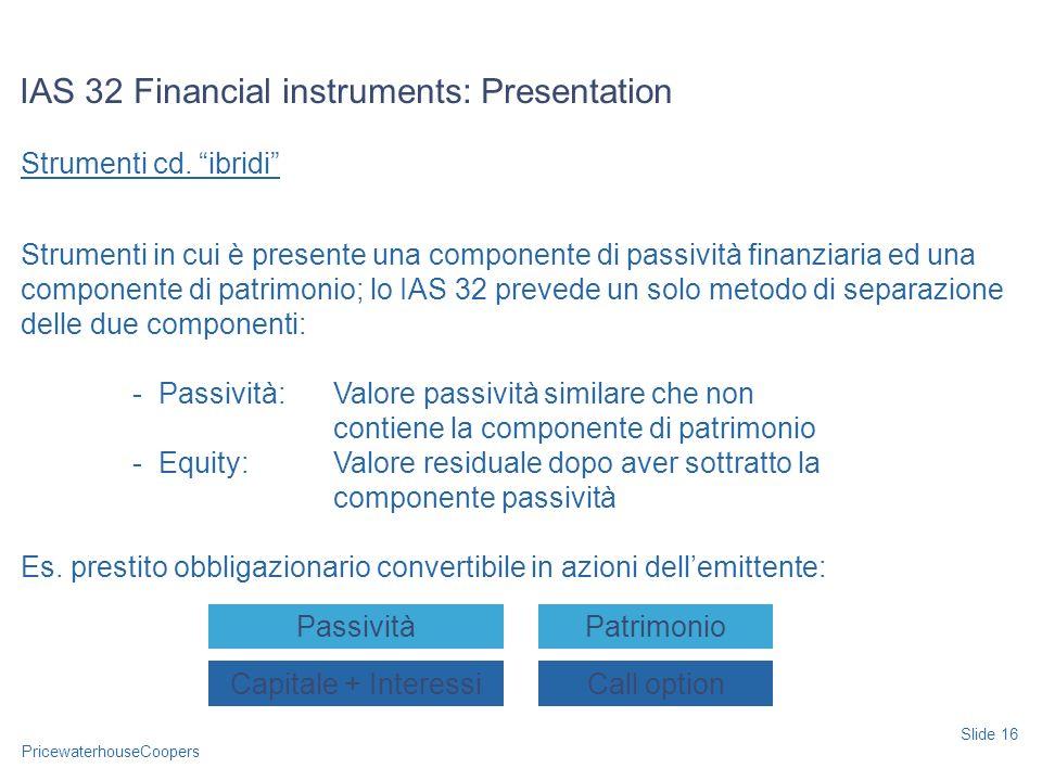PricewaterhouseCoopers Strumenti cd. ibridi Strumenti in cui è presente una componente di passività finanziaria ed una componente di patrimonio; lo IA