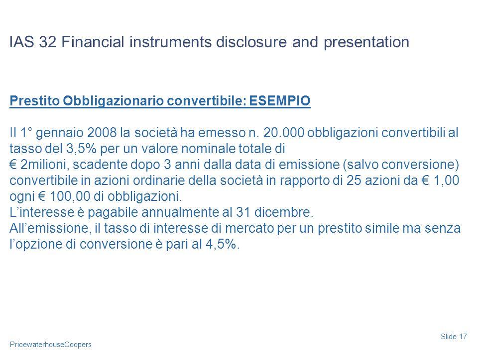 PricewaterhouseCoopers Prestito Obbligazionario convertibile: ESEMPIO Il 1° gennaio 2008 la società ha emesso n. 20.000 obbligazioni convertibili al t