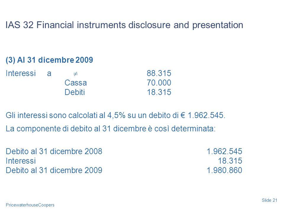 PricewaterhouseCoopers (3) Al 31 dicembre 2009 Interessi a 88.315 Cassa70.000 Debiti18.315 Gli interessi sono calcolati al 4,5% su un debito di 1.962.