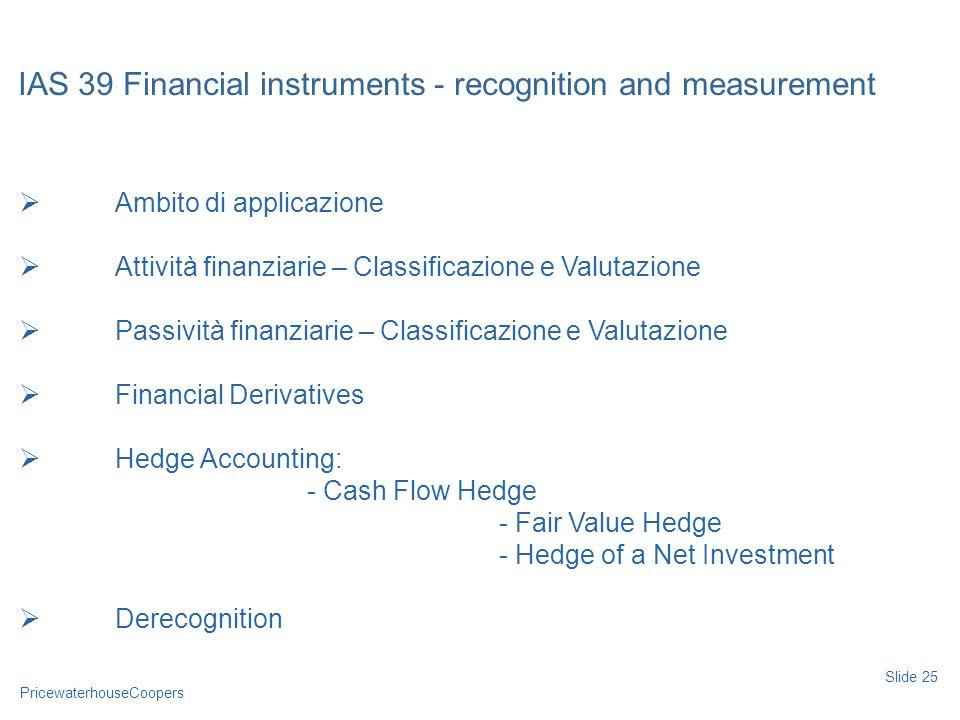 PricewaterhouseCoopers Ambito di applicazione Attività finanziarie – Classificazione e Valutazione Passività finanziarie – Classificazione e Valutazio