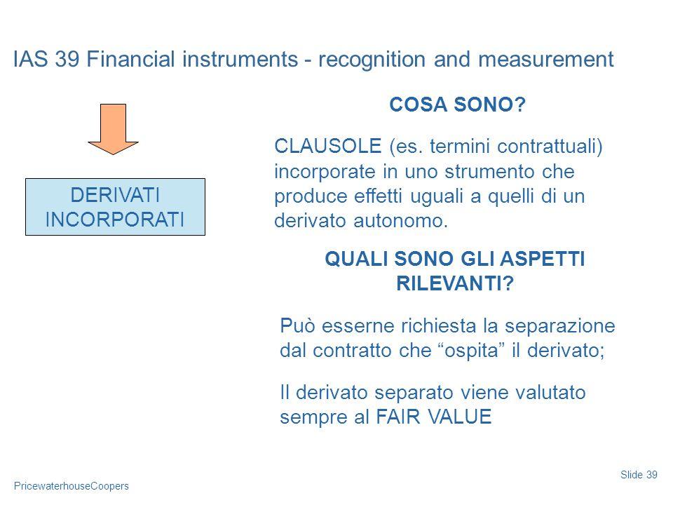 PricewaterhouseCoopers IAS 39 Financial instruments - recognition and measurement Slide 39 DERIVATI INCORPORATI COSA SONO.