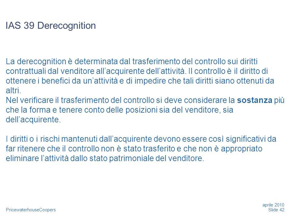 PricewaterhouseCoopers La derecognition è determinata dal trasferimento del controllo sui diritti contrattuali dal venditore allacquirente dellattivit