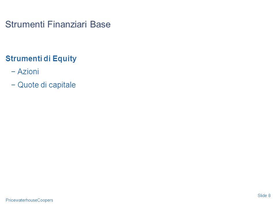PricewaterhouseCoopers Strumenti di Equity Azioni Quote di capitale Strumenti Finanziari Base Slide 8