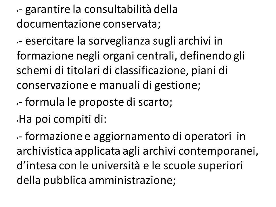 - garantire la consultabilità della documentazione conservata; - esercitare la sorveglianza sugli archivi in formazione negli organi centrali, definen