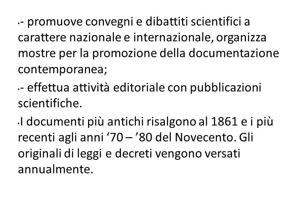 - promuove convegni e dibattiti scientifici a carattere nazionale e internazionale, organizza mostre per la promozione della documentazione contemporanea; - effettua attività editoriale con pubblicazioni scientifiche.