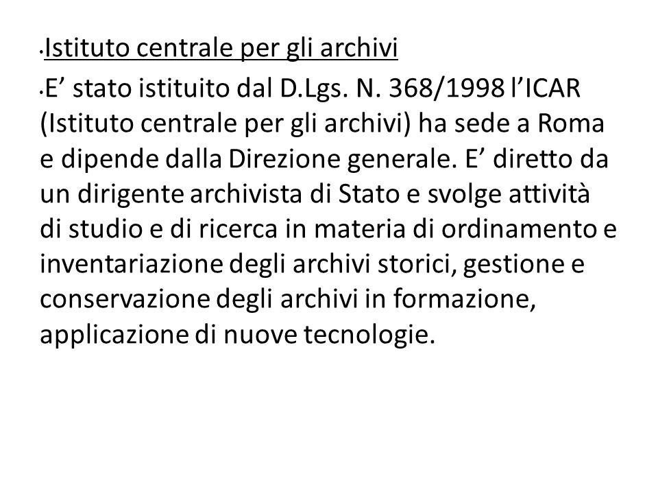 Istituto centrale per gli archivi E stato istituito dal D.Lgs. N. 368/1998 lICAR (Istituto centrale per gli archivi) ha sede a Roma e dipende dalla Di