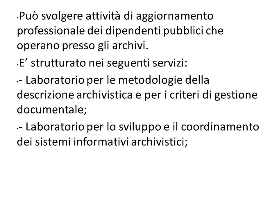 Può svolgere attività di aggiornamento professionale dei dipendenti pubblici che operano presso gli archivi. E strutturato nei seguenti servizi: - Lab